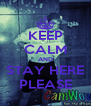 KEEP CALM AND STAY HERE PLEASE - Personalised Poster A4 size