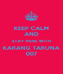KEEP CALM AND STAY HERE WITH KARANG TARUNA 007 - Personalised Poster A4 size
