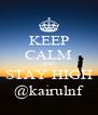 KEEP CALM AND STAY HIGH @kairulnf - Personalised Poster A4 size