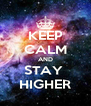 KEEP CALM AND STAY  HIGHER - Personalised Poster A4 size
