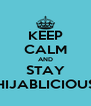 KEEP CALM AND STAY HIJABLICIOUS - Personalised Poster A4 size