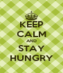 KEEP CALM AND STAY HUNGRY - Personalised Poster A4 size