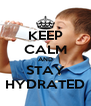 KEEP CALM AND STAY HYDRATED - Personalised Poster A4 size