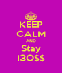 KEEP CALM AND Stay I3O$$ - Personalised Poster A4 size