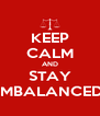 KEEP CALM AND STAY IMBALANCED - Personalised Poster A4 size