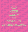 KEEP CALM AND STAY IN AKBID ALIFA - Personalised Poster A4 size