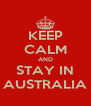 KEEP CALM AND STAY IN AUSTRALIA - Personalised Poster A4 size