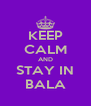 KEEP CALM AND STAY IN BALA - Personalised Poster A4 size
