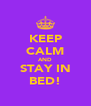 KEEP CALM AND STAY IN BED! - Personalised Poster A4 size