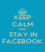 KEEP CALM AND  STAY IN FACEBOOK - Personalised Poster A4 size