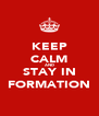 KEEP CALM AND STAY IN FORMATION - Personalised Poster A4 size
