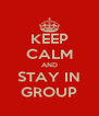 KEEP CALM AND STAY IN GROUP - Personalised Poster A4 size