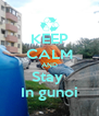 KEEP CALM AND Stay  In gunoi - Personalised Poster A4 size