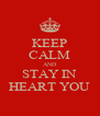 KEEP CALM AND STAY IN HEART YOU - Personalised Poster A4 size