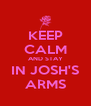 KEEP CALM AND STAY IN JOSH'S ARMS - Personalised Poster A4 size