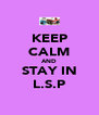 KEEP CALM AND STAY IN L.S.P - Personalised Poster A4 size