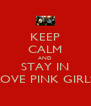 KEEP CALM AND STAY IN LOVE PINK GIRLS - Personalised Poster A4 size