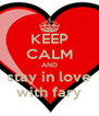 KEEP CALM AND stay in love with fary - Personalised Poster A4 size