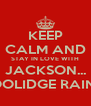 KEEP CALM AND STAY IN LOVE WITH JACKSON... COOLIDGE RAINES - Personalised Poster A4 size