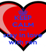 KEEP CALM AND stay in love with ren - Personalised Poster A4 size