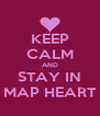 KEEP CALM AND STAY IN MAP HEART - Personalised Poster A4 size