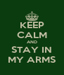 KEEP CALM AND STAY IN MY ARMS - Personalised Poster A4 size