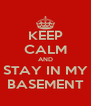 KEEP CALM AND STAY IN MY BASEMENT - Personalised Poster A4 size