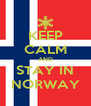 KEEP CALM AND STAY IN NORWAY - Personalised Poster A4 size
