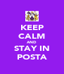 KEEP CALM AND STAY IN POSTA - Personalised Poster A4 size