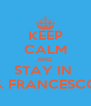 KEEP CALM AND  STAY IN  S. FRANCESCO - Personalised Poster A4 size