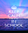 KEEP CALM AND STAY  IN SCHOOL - Personalised Poster A4 size