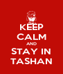 KEEP CALM AND STAY IN TASHAN - Personalised Poster A4 size