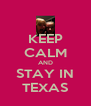 KEEP CALM AND STAY IN TEXAS - Personalised Poster A4 size