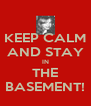 KEEP CALM AND STAY IN THE BASEMENT! - Personalised Poster A4 size