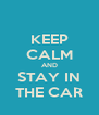 KEEP CALM AND STAY IN THE CAR - Personalised Poster A4 size