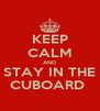 KEEP CALM AND STAY IN THE CUBOARD  - Personalised Poster A4 size