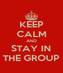 KEEP CALM AND STAY IN THE GROUP - Personalised Poster A4 size