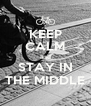 KEEP CALM and STAY IN THE MIDDLE - Personalised Poster A4 size