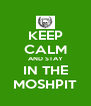 KEEP CALM AND STAY IN THE MOSHPIT - Personalised Poster A4 size