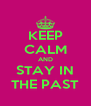 KEEP CALM AND STAY IN THE PAST - Personalised Poster A4 size