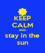 KEEP CALM AND stay in the sun - Personalised Poster A4 size