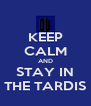 KEEP CALM AND STAY IN THE TARDIS - Personalised Poster A4 size