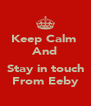 Keep Calm  And  Stay in touch From Eeby - Personalised Poster A4 size