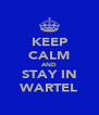 KEEP CALM AND STAY IN WARTEL - Personalised Poster A4 size