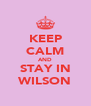 KEEP CALM AND STAY IN WILSON - Personalised Poster A4 size