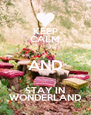 KEEP CALM AND STAY IN WONDERLAND - Personalised Poster A4 size