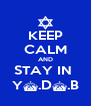 KEEP CALM AND STAY IN  Y^.D^.B - Personalised Poster A4 size
