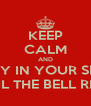 KEEP CALM AND STAY IN YOUR SEAT UNTIL THE BELL RINGS - Personalised Poster A4 size