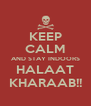 KEEP CALM AND STAY INDOORS HALAAT KHARAAB!! - Personalised Poster A4 size