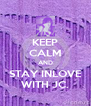 KEEP CALM AND STAY INLOVE WITH JC. - Personalised Poster A4 size